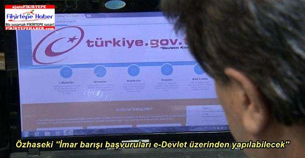 Özhaseki ''İmar barışı başvuruları e-Devlet üzerinden yapılabilecek''