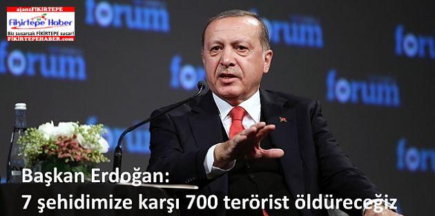 Başkan Erdoğan: 7 şehidimize karşı 700 terörist öldüreceğiz