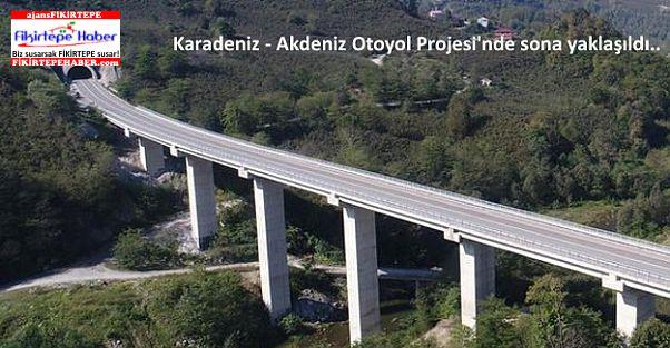 Karadeniz - Akdeniz Otoyol Projesi'nde son çalışmalar..