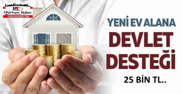 Devlet İlk defa ev alacaklara 25 bin TL destek verecek..