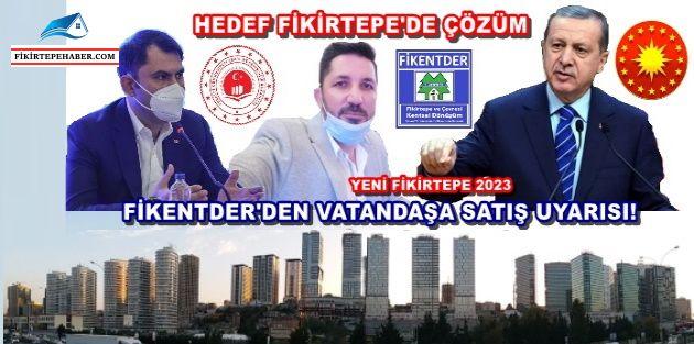 Fikentder Vatandaşı Uyardı ''Cumhurbaşkanı el attı, Fikirtepe'de fiyatlar arttı!''