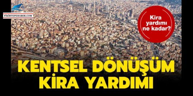 İstanbul'da Kentsel dönüşüm kira desteği ne kadar, nereden ve nasıl alınır?
