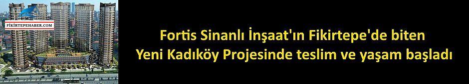 <b>Fortis Sinanlı Yeni Kadıköy Projesinde teslim ve yaşam başladı</b>