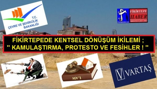 FİKİRTEPE'DE KENTSEL DÖNÜŞÜM İKİLEMİ, ''KAMULAŞTIRMA, PROTESTO VE FESİHLER!''