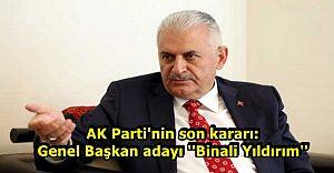AK Parti'nin son kararı: Genel Başkan adayı ''Binali Yıldırım''