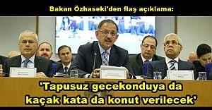 Özhaseki'den flaş açıklama: 'Tapusuz gecekonduya da kaçak kata da konut verilecek'