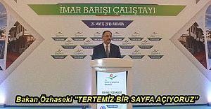 """Bakan Özhaseki ''TERTEMİZ BİR SAYFA AÇIYORUZ"""""""