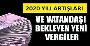 2020 Yılında Vatandaşı Bekleyen Süpriz Vergiler ve Artış Oranları