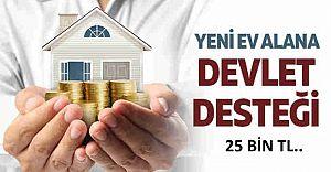 Devlet İlk defa ev alacaklara 25 bin TL...