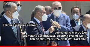 Cumhurbaşkanı ERDOĞAN ''SÖZ YERİNE GETİRİLMEZSE, OTURMA EYLEMİ YAPIN...''